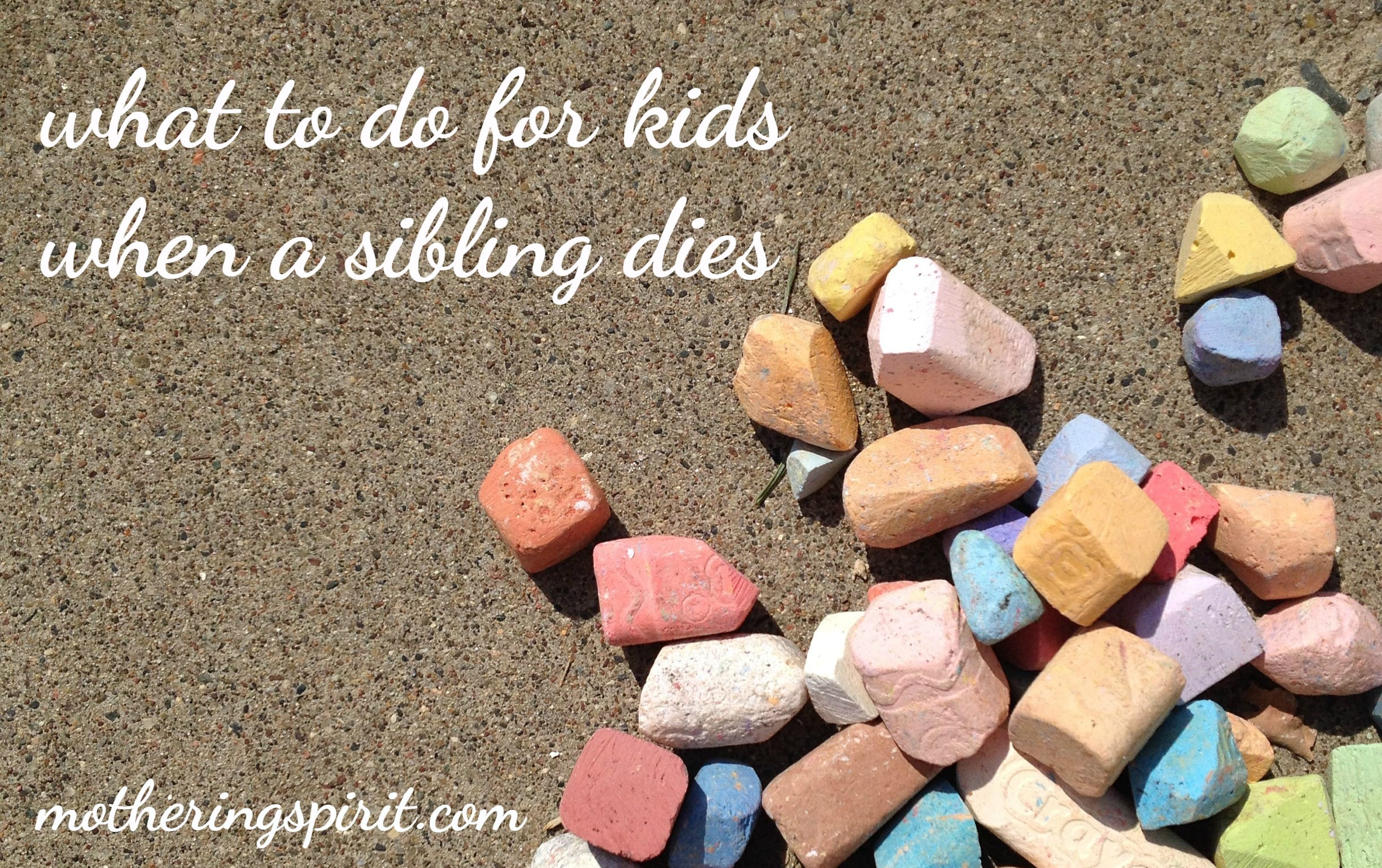 what to do for kids when their sibling dies mothering spirit
